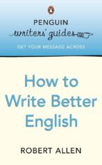 Penguin Writers' Guides: How to Write Better English (ebook)