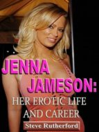 JENNA JAMESON: HER EROTIC LIFE AND CAREER
