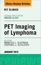 PET IMAGING OF LYMPHOMA, AN ISSUE OF PET CLINICS - E-BOOK