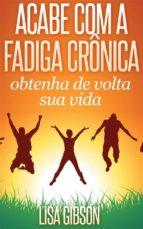 Acabe Com A Fadiga Crônica: Obtenha De Volta Sua Vida (ebook)