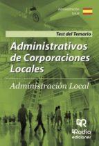 ADMINISTRATIVOS DE CORPORACIONES LOCALES. ADMINISTRACIÓN LOCAL. TEST DEL TEMARIO