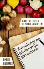 Zuivelvrije En Glutenvrije Gerechten: 40 Heerlijke En Gezonde Recepten (ebook)