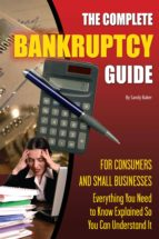 The Complete Bankruptcy Guide for Consumers and Small Businesses (ebook)
