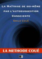 La maîtrise de soi-même par l'autosuggestion consciente (ebook)