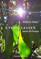 E VENNE LA LUCE Poesie di Pasqua (ebook)