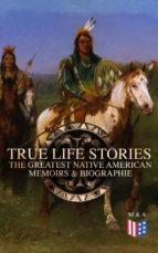 True Life Stories: The Greatest Native American Memoirs & Biographies (ebook)