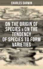 Charles Darwin: On the Origin of Species & On the Tendency of Species to Form Varieties (ebook)