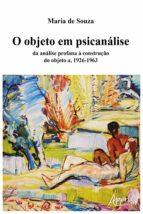 O OBJETO EM PSICANÁLISE: DA ANÁLISE PROFANA À CONSTRUÇÃO DO OBJETO A, 1926-1963