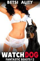Watch Dog : Fantastic Beasts 12 (Zoophilia Erotica Bestiality Erotica Knotting Erotica Beast Animal Sex Erotica) (ebook)