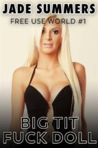 Free Use World #1 - Big Tit Fuck Doll (ebook)