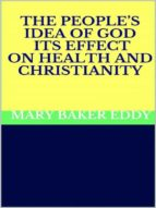 The People's Idea of God - Its Effect on Health and Christianity (ebook)