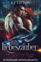 Liebeszauber im Falschen Regal: Der Drachenwandler Und Die Bezaubernde Hexe (ebook)