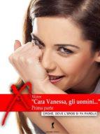 """""""Cara Vanessa, gli uomini…"""" parte prima (ebook)"""