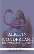 "Alice in Wonderland: The Complete Collection [all 5 books + a lost chapter from ""Through the Looking Glass""] (Book Center) (The Greatest Fictional Characters of All Time)  (ebook)"