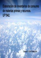 ELABORACIÓN DE INVENTARIOS DE CONSUMO DE MATERIAS PRIMAS Y RECURSOS. UF1942. (ebook)