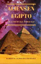ALIENS EN EGIPTO, LA LIBERTAD PERDIDA. (ebook)