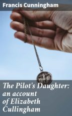 THE PILOT'S DAUGHTER: AN ACCOUNT OF ELIZABETH CULLINGHAM