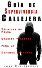 Guía De Supervivencia Callejera: Técnicas De Pelea, Evasión Y Alerta Para La Defensa Personal (ebook)