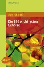 Was ist das? Die 120 wichtigsten Gehölze (ebook)