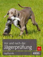 Vor und nach der Jägerprüfung: TEILAUSGABE Jagdhunde (ebook)
