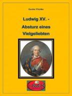 LUDWIG XV. - ABSTURZ EINES VIELGELIEBTEN