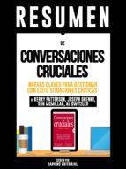"""Resumen De """"Conversaciones Cruciales: Nuevas Claves Para Gestionar Con Exito Situaciones Criticas - De Kerry Patterson, Joseph Grenny, Ron Mcmillan, Al Switzler"""" (ebook)"""