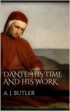 Dante: His Times and His Work