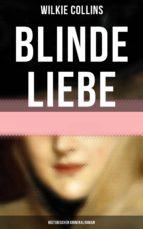 Blinde Liebe: Historischer Kriminalroman (Gesamtausgabe in 2 Bänden) (ebook)
