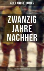 Zwanzig Jahre nachher: Historischer Abenteuerroman (ebook)