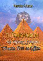 Tutankhamón sus orígenes y misterios Dinastía XVIII de Egipto (ebook)