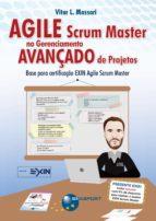 Agile Scrum Master no Gerenciamento Avançado de Projetos (ebook)