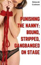 Punishing the Nanny: Bound, Stripped, Gangbanged on Stage (ebook)