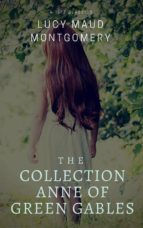 The Collection Anne of Green Gables (Best Navigation, Active TOC) (A to Z Classics) (ebook)