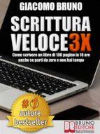 SCRITTURA VELOCE 3X. Come scrivere un libro di 100 pagine in 10 ore anche se parti da zero e non hai tempo. (ebook)