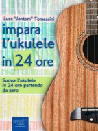Impara l'ukulele in 24 ore (ebook)