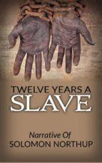 Twelve Years A Slave - Narrative Of Solomon Northup (ebook)
