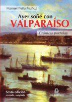 Ayer soñé con Valparaíso: crónicas porteñas (6ta. edición) (ebook)