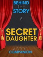 Secret Daughter - Behind the Story (A Book Companion) (ebook)