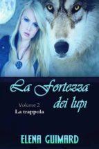 I Farkasok - La Fortezza Dei Lupi -  Volume 2 -  La Trappola (ebook)