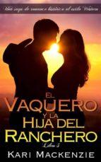 El Vaquero Y La Hija Del Ranchero (Una Saga De Romance Histórico Al Estilo Western. Parte 3) (ebook)