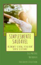 Simplesmente Saudável Alimente-Se Bem, Viva Bem! Sinta-Se Ótimo! (ebook)