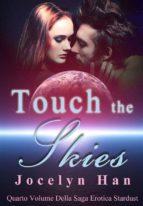 Touch The Skies (Quarto Volume Della Saga Erotica Stardust) (ebook)
