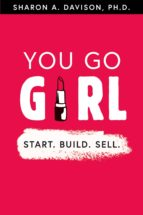 YOU GO GIRL: START. BUILD. SELL.