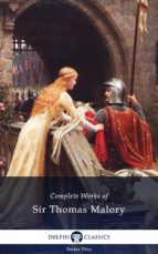 Delphi Complete Works of Sir Thomas Malory (Illustrated) (ebook)