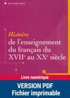 Histoire de l'enseignement du français du XVIIe au XXe siècle (ebook)