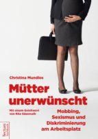 Mütter unerwünscht – Mobbing, Sexismus und Diskriminierung am Arbeitsplatz (ebook)