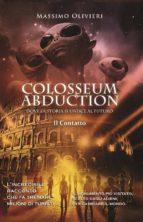 Colosseum Abduction - Dove la Storia si unisce al Futuro - Il Contatto (ebook)