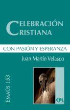 CELEBRACIÓN CRISTIANA, CON PASIÓN Y ESPERANZA