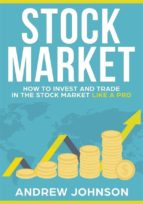 Stock Market:  How to Invest and Trade in the Stock Market Like a Pro