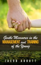 Gentle Measures in the Management and Training of the Young (ebook)